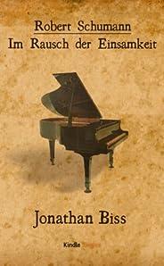 Robert Schumann - Im Rausch der Einsamkeit (Kindle Single)