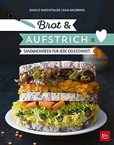 Brot & Aufstrich: Sandwich-Ideen für jede Gelegenheit