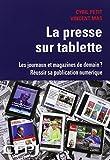 La presse sur tablette : Les journaux et magazines de demain ? Réussir sa publication numérique