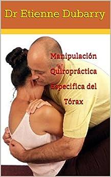 Manipulación Quiropráctica Especifica del Tórax eBook: Dr