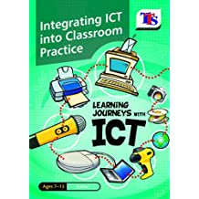 Learning Journeys with ICT: Integrating ICT into Classroom Practice