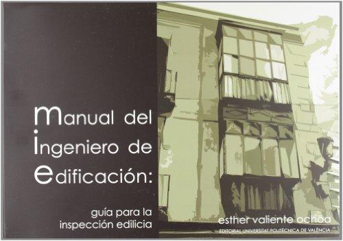 MANUAL DEL INGENIERO DE EDIFICACIÓN: GUÍA PARA LA INSPECCIÓN EDILICIA (Académica) por Esther Valiente Ochoa