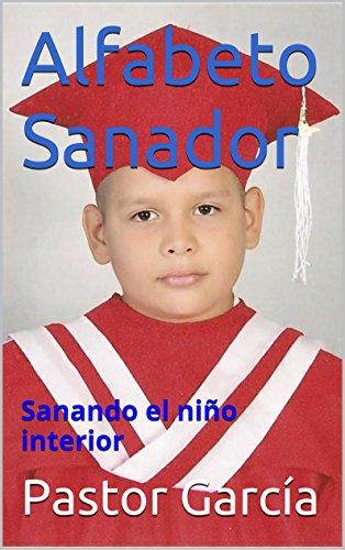 Alfabeto Sanador: Sanando el niño interior por Pastor García
