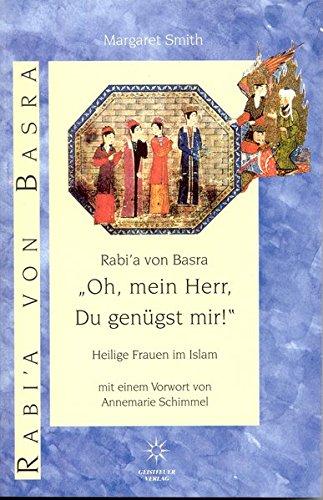 Rabi'a von Basra. 'Oh mein Herr, Du genügst mir'. Heilige Frauen im Islam.