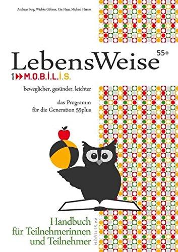 LebensWeise55+ Handbuch: beweglicher, gesünder, leichter. Das Programm für die Generation 55plus. Handbuch für Teilnehmerinnen und Teilnehmer