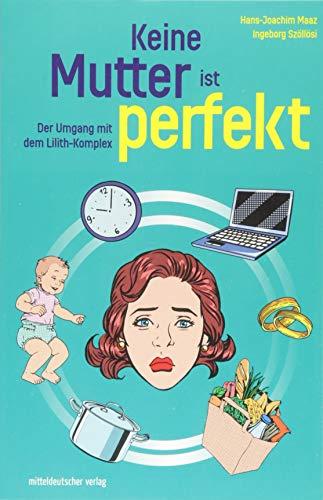 Keine Mutter ist perfekt: Der Umgang mit dem Lilith-Komplex
