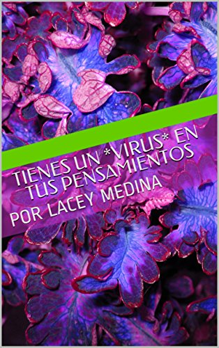 TIENES UN *VIRUS* EN TUS PENSAMIENTOS: POR LACEY MEDINA (3) por Lacey Medina
