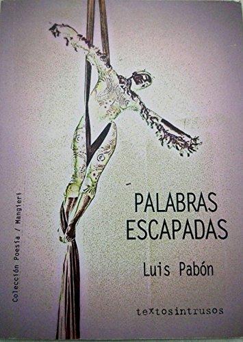 Palabras Escapadas (Poesía nº 1) por Luis  Pabón