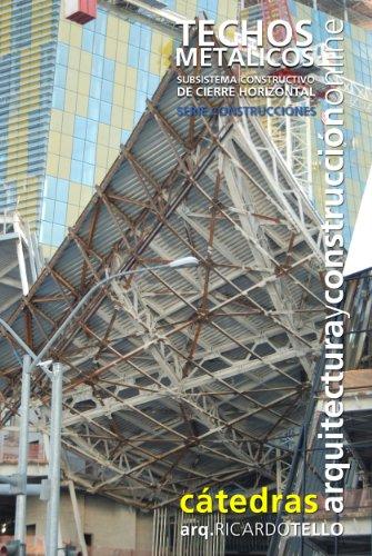 Descargar Libro Libro Techos metálicos. Subsistema constructivo de cierre horizontal. (Cátedras Arquitectura y Construcción online. Serie Construcciones nº 16) de Ricardo Tello