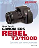 David Busch's Canon EOS Rebel T3/1100D Guide to Digital SLR Photography