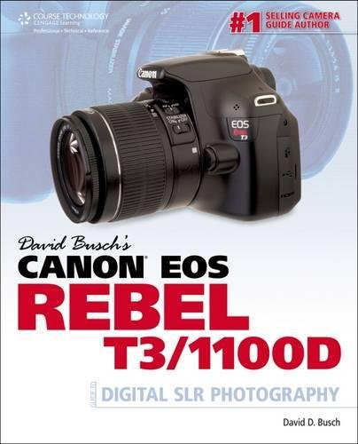 David Busch's Canon EOS Rebel T3/1100D Guide to Digital SLR Photography Canon Rebel T3 Slr