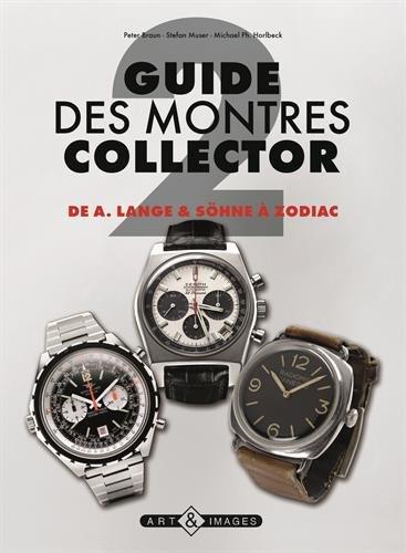 Guide des montres collector : Tome 2, De A. Lange & Söhne à Zodiac par Peter Braun, Stefan Muser, Michael Horlbeck
