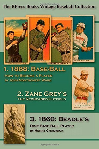 Base-Ball: How to Become a Player: WITH THE ORIGIN, HISTORY, And Explanation of the Game (The RPress Books Vintage Baseball Collection) (Volume 1) by Ward, John Montgomery, Chadwick, Henry, Grey, Zane, Jenkins, (2015) Paperback