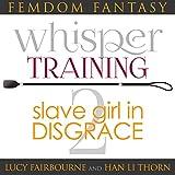 Slave Girl in Disgrace: Femdom Fantasy Whisper Training, Book 2