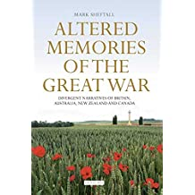 Altered Memories of the Great War: Divergent Narratives of Britain, Australia, New Zealand and Canada (International Library of War Studies)