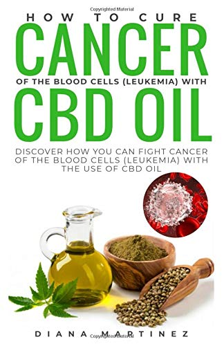 How to cure cancer of the blood cells (leukemia) with cbd oil: Discover how you can fight cancer of the blood cells (leukemia) with the use of cbd oil