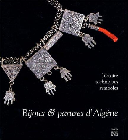 Bijoux & parures d'Algérie : Histoire - Techniques - Symboles par Tatiana Benfoughal