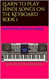 Learn To Play Hindi Songs On The Keyboard book 1: (with the help of online videos)