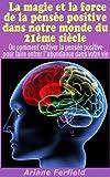 Telecharger Livres La magie et la force de la pensee positive dans notre monde du 21eme siecle Pensee positive et loi de l attraction (PDF,EPUB,MOBI) gratuits en Francaise