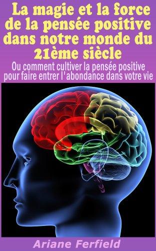La magie et la force de la pensée positive dans notre monde du 21ème siècle (Pensée positive et loi de l'attraction) par Ariane Ferfield