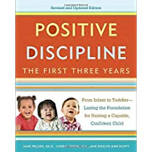 Positive Discipline: The First Three Years, Revised and Updated Edition: From Infant to Toddler--Laying the Foundation for Raising a Capable, Confident by Jane Nelsen (2015-02-24)