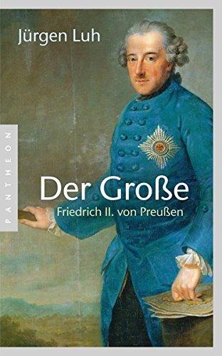 Der Große : Friedrich II. von Preußen