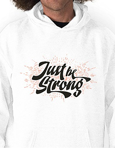 Felpa con cappuccio Just be Strong - frasi - tshirt simpatica - Tutte le taglie by tshirteria Bianco