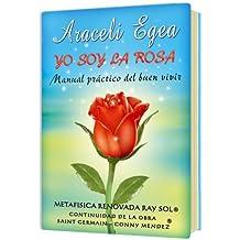 Yo soy la rosa: Manual práctico del buen vivir