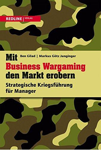 Mit Business Wargaming den Markt erobern: Strategische Kriegsführung für Manager