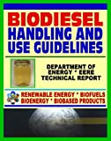 Biodiesel Fuel Handling and Use Guidelines for Users, Blenders, Distributors - Quality Specifications, Benefits and Drawbacks, Issues and Questions, Definitions, MSDS (English Edition)