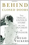 Behind Closed Doors: The Tragic, Untold Story of the Duchess of Windsor