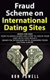 Fraud Scheme on International Dating Sites: How to avoid scams and how to check your lady with 100% result! Based on interviews with scammers from Eastern ... Dating Online Book 1) (English Edition)