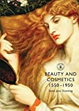 Beauty and Cosmetics 1550 to 1950 (Shire Library)