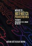 Image de MAXIMO DE: MATEMATICA PREUNIVERSITARIA. VOLUMEN I: Iniciándonos en el lenguaje matemático, Preparación para la Universidad (MAXIMO DE MATEMATICA n