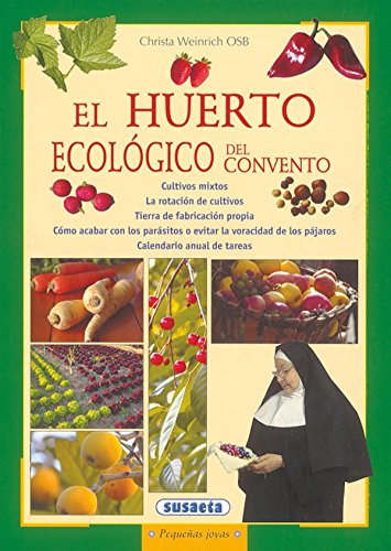 El huerto ecologico del convento/ The Ecological Garden of the Convent: Para los doce meses del ano/ For the Twelve Months of the Year (Pequenas Joyas/ Small Gems) por Crista Weinrich