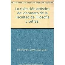 La colección artística del decanato de la Facultad de Filosofía y Letras. by ...