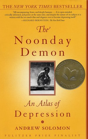 The Noonday Demon: An Atlas of Depression 1st (first) Touchstone Edition by Solomon, Andrew [2002]