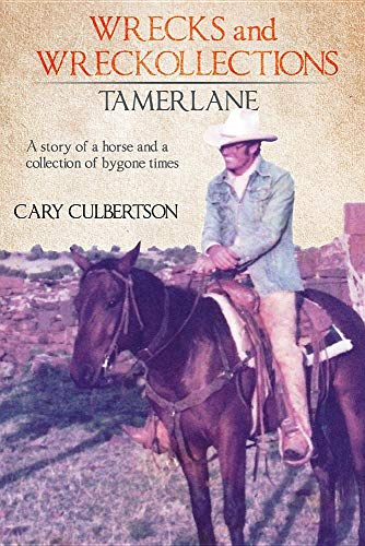 Wrecks and Wreckollections Tamerlane: A story of a horse and a collection of bygone times.