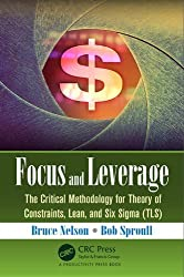 Focus and Leverage: The Critical Methodology for Theory of Constraints, Lean, and Six Sigma (TLS) by Bruce Nelson (2015-12-03)