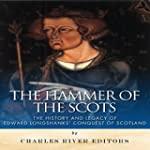 The Hammer of the Scots: The History...