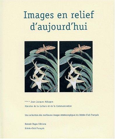 Images en relief d'aujourd'hui. : Le livre du centenaire du Stéréo-Club Français 1903-2003