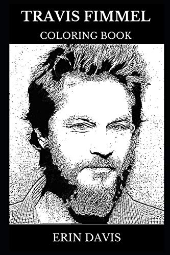 Travis Fimmel Coloring Book: Legendary Ragnar from Vikings and Sexy Model, Multiple Awards Winner and Cultural Treasure Inspired Adult Coloring Book (Travis Fimmel Books, Band 0) -