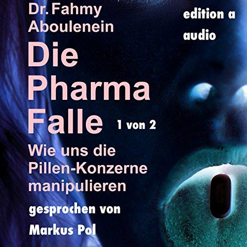 Die Pharma-Falle (1 von 2) (Wie uns die Pillen-Konzerne manipulieren)
