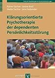 Klärungsorientierte Psychotherapie der dependenten Persönlichkeitsstörung von Sachse. Rainer (2013) Broschiert