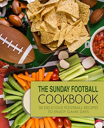 The Sunday Football Cookbook: 50 Delicious Football Recipes to Enjoy Game Days