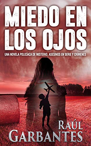 Miedo en los Ojos: Una novela policíaca de misterio, asesinos en serie y crímenes (En Español): Fear in the Eyes: A crime mystery novel, serial killers and crimes (In Spanish) por Raúl Garbantes