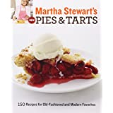 Martha Stewart's New Pies and Tarts: 150 Recipes for Old-Fashioned and Modern Favorites
