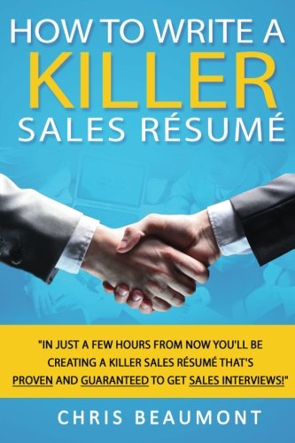 How to Write a Killer Sales Resume: Gain an Unfair Advantage! Learn How to Prepare a Kick-Ass Sales Resume (CV) that's GUARANTEED to Land You Dream Tactics that 99% other Candidates Don't Know!