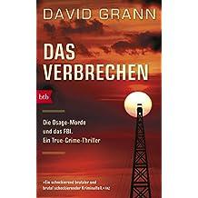 Das Verbrechen: Die Osage-Morde und das FBI. Ein True-Crime-Thriller (German Edition)