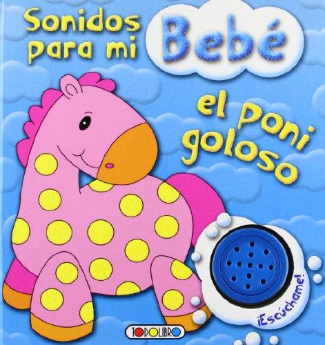 El poni goloso (Sonidos para mi bebe) por Equipo Todolibro